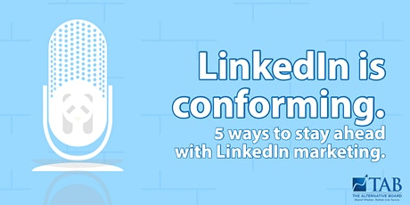 LinkedIn is conforming. 5 ways to stay ahead with LinkedIn marketing. tickets