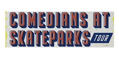 Comedians at Skateparks with Taylor Clark tickets