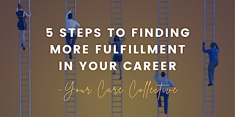 5 STEPS TO FINDING MORE FULFILLMENT IN YOUR CAREER tickets