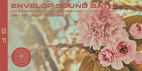 Envelop Sound Bath   Envelop SF (9:30pm) tickets