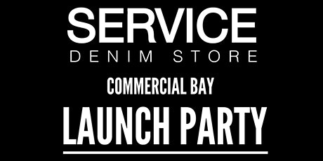 SERVICE DENIM Commercial Bay Launch Party tickets