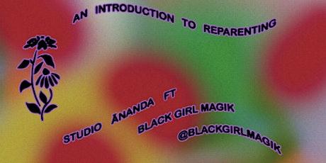 An Introduction to Reparenting:  Studio Ānanda x Black Girl Magik tickets