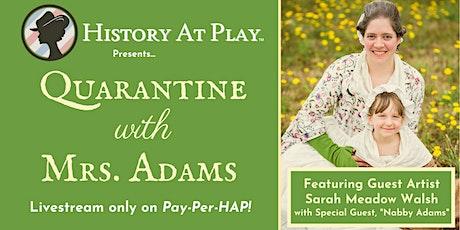 Pay-Per-HAP: Quarantine with Mrs. Adams LIVESTREAM tickets