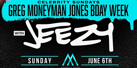 GREG MONEYMAN JONES BDAY BASH SUNDAY NIGHT W/YOUNG JEEZY & FRIENDS tickets