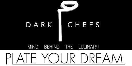Plate Your Dream  | Dark Chefs | June 13th 4pm - 6pm tickets
