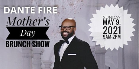 DANTE FIRE MOTHER'S DAY BRUNCH SHOW tickets