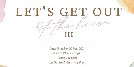 Let's Get Out of the House III tickets