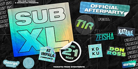 SUB XL - Official Afterparty ft. T1R, Zeisha & more | Impala tickets