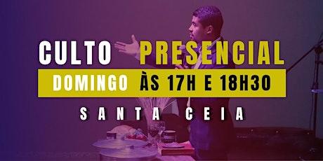 Culto Presencial  - Santa Ceia - Domingo - 17h e 18:30 ingressos