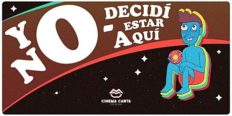 Cinema Canta Presenta: yo no decidí estar aquí boletos