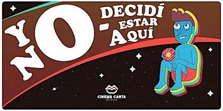 Cinema Canta Presenta: yo no decidí estar aquí entradas