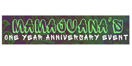 MAMAJUANA'S ONE YEAR ANNIVERSARY EVENT tickets