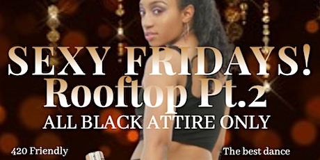 Sexy Fridays Dance Party - All Black Attire Rooftop edition tickets