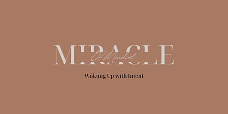 Waking up with Intent  - Miracle of Mindset tickets