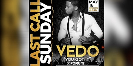 "Vedo ""You Got It"" Performing Live @ LAST CALL SUNDAY @Forum tickets"