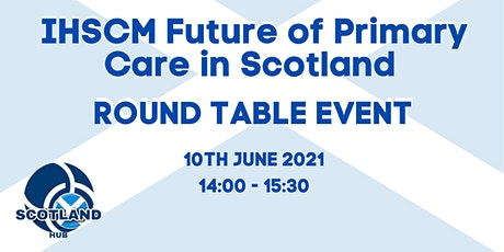 IHSCM Future of Primary Care in Scotland (Round Table Event) tickets