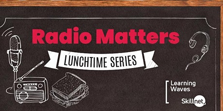 Radio Matters -  Lunchtime Series 2021 - What's the Story with Sponsorship? tickets