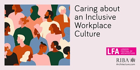 RIBA London: LFA Talk Series:  Caring about an inclusive workplace culture tickets