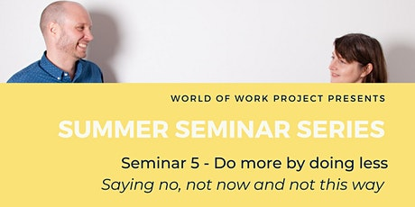 Do more by doing less - S5 Summer Seminar Series from WOW Project tickets