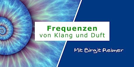 Frequenzen von Klang und Duft - mit Birgit Reimer Tickets