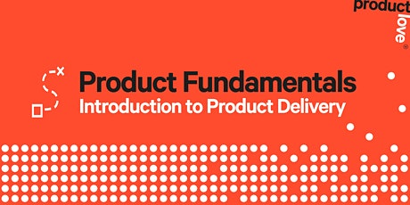 Product Fundamentals: An Introduction to Product Delivery tickets