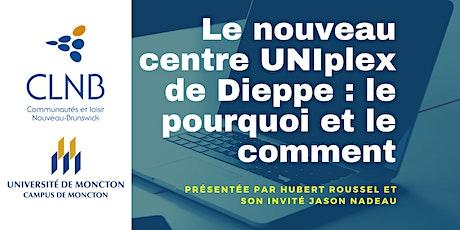 Le nouveau centre UNIplex de Dieppe : le pourquoi et le comment billets