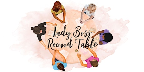 Surviving #MomBossLife During The Pandemic - Lady Boss Round Table tickets