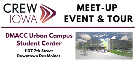 CREW Iowa Meet-Up Event - DMACCC Urban Campus Construction Tour tickets