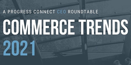 Progress Connect CEO Roundtable: Key Trends in Commerce for 2021 tickets
