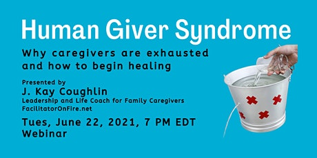 Human Giver Syndrome: Why caregivers are exhausted and how to begin healing tickets