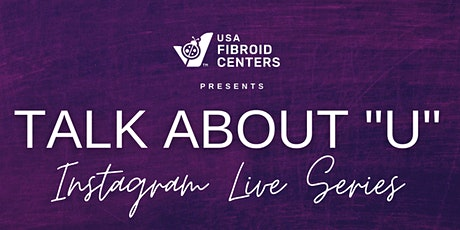 "Talk About ""U"": A Live Discussion About Fibroid Signs and Symptoms tickets"