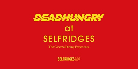 Dead Hungry at Selfridges: The Cinema Dining Experience tickets