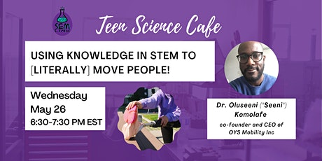 Teen Science Cafe: Using Knowledge in STEM to [Literally] Move People! tickets