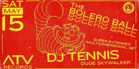 THE BOLERO BALL ~ DJ TENNIS & DUDE SKYWALKER ~ SAT tickets