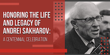 Honoring the Life and Legacy of Andrei Sakharov: A Centennial Celebration tickets