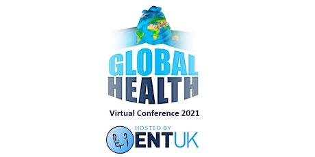 ENT UK Global Health Virtual Conference 2021 tickets
