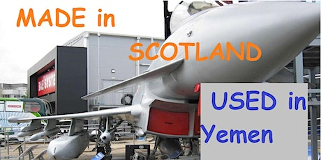 Made in Scotland workshop: Arms sold to Saudi Arabia; Used in War on Yemen tickets