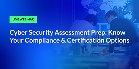 Cyber Security Assessment Prep: Know Your Compliance & Certification Option entradas