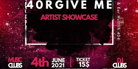 4ORGIVE ME ARTIST SHOWCASE tickets