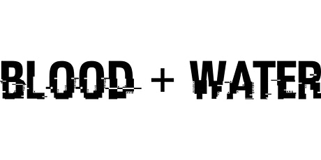 Blood+Water - Podcast Relaunch tickets