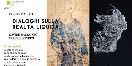 Dialoghi sulla Realtà Liquida. Valeria Patrizi e Davide Dall'Osso biglietti