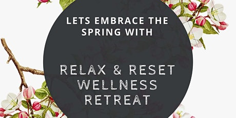 Let's Embrace the Spring with Relax and Reset Wellness Retreat tickets