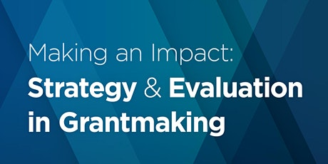 Making an Impact: Strategy & Evaluation in Grantmaking tickets