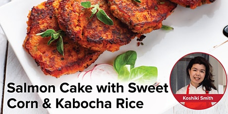 Cooking with Koshiki: Salmon Cake with Sweet Corn & Kabocha Rice tickets