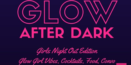 U Glow Girl Presents: Glow After Dark Girl's Night Out Edition tickets