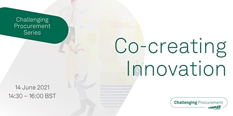 Challenging Procurement Series:  Co-creating Innovation tickets