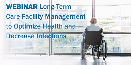 Long–Term Care Facility Management To Optimize Health & Decrease Infections tickets
