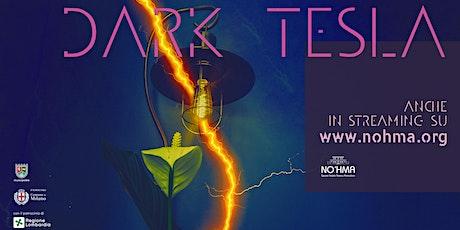 Dark Tesla biglietti