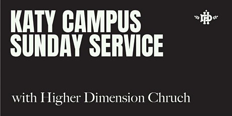 Higher Dimension Katy Sunday Service tickets