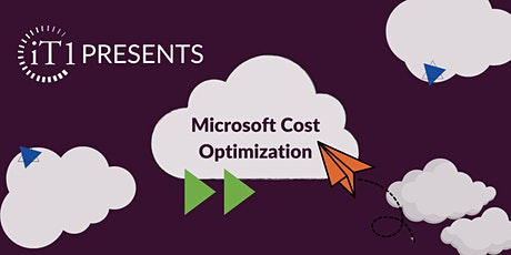 iT1 Presents: Microsoft Cost Optimization tickets